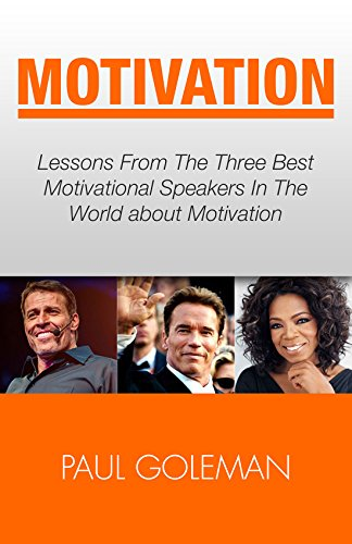 Motivational Books Lessons From The 3 Best Motivational Speakers In The World Learn From Tony Robbins Oprah Winfrey And Arnold