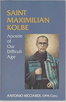 St. Maximilian Kolbe: Apostle of Our Difficult Age by Antonio Ricciardi (1982-08-02)
