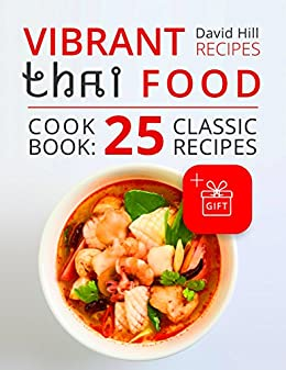 Vibrant recipes thai food cookbook 25 classic recipes kindle vibrant recipes thai food cookbook 25 classic recipes by hill david forumfinder Choice Image