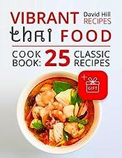 Vibrant recipes Thai food. Cookbook: 25 classic recipes.