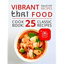 Vibrant recipes Thai food. Cookbook: 25 classic recipes.