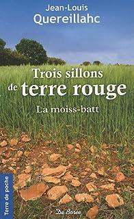 Trois sillons de terre rouge : [1] : La moiss-batt, Quereillahc, Jean-Louis