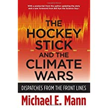 The Hockey Stick and the Climate Wars: Dispatches from the Front Lines by Michael E. Mann (2013-11-26)