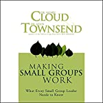 Making Small Groups Work: What Every Small Group Leader Needs to Know | Dr. Henry Cloud,Dr. John Townsend