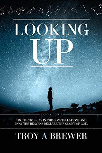 Looking Up: Prophetic signs in the constellations and how the heavens declare the glory of God.