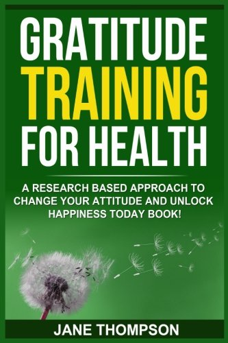 Gratitude Training for Health: A Research Based Approach to Change Your Attitude