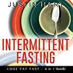 Intermittent Fasting: Lose Fat Fast!: Fasting, Dieting, Adrenal Reset, and Flexible Ketogenic Diet | Justin Hart