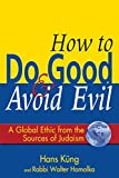img - for How to Do Good & Avoid Evil: A Global Ethic from the Sources of Judaism book / textbook / text book