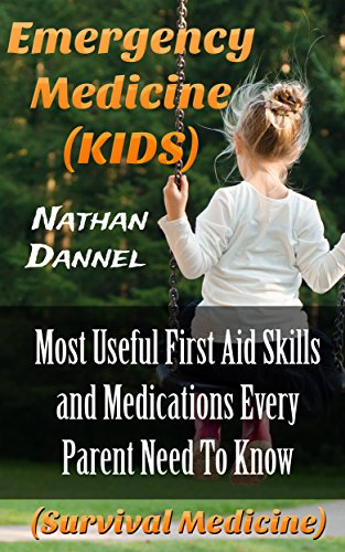 Emergency Medicine (KIDS): Most Useful First Aid Skills and Medications Every Parent Need To Know : (Survival Medicine) by [Dannel, Nathan ]
