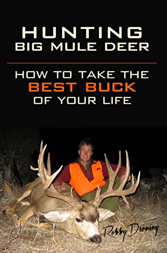 Hunting Big Mule Deer: How to Take the Best Buck of Your Life