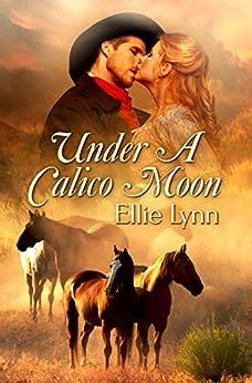 Under a Calico Moon (Calico Brides Book 2) by [Lynn, Ellie]