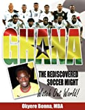 Ghana the Rediscovered Soccer Might, Okyere Bonna, 1434361969