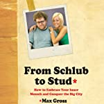 From Schlub to Stud: How to Embrace Your Inner Mensch and Conquer the Big City | Max Gross