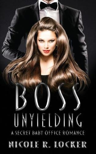 Boss Unyielding: A Secret Baby Office Romance