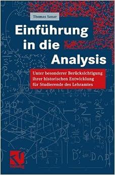 Einführung in die Analysis: Unter besonderer Berücksichtigung ihrer historischen Entwicklung für Studierende des Lehramtes (German Edition)