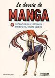 Le dessin de manga, tome 4 : personnages féminins - Attitudes et expressions