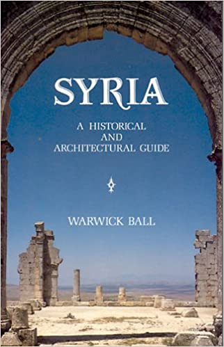 Syria A Historical And Architectural Guide Warwick Ball