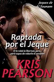 Raptada por el Jeque (Jeques de Al Sounam nº 1) (Spanish Edition) by [Pearson, Kris]