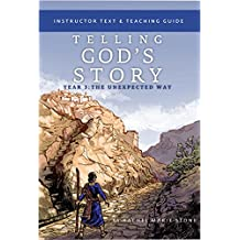 Telling God's Story, Year Three: The Unexpected Way: Instructor Text & Teaching Guide (Vol. 3)