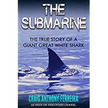 The Submarine: The True Story of a Giant Great White Shark