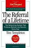 The Referral of a Lifetime: The Networking System That Produces Bottom-Line Results...Every Day! (The Ken Blanchard Series - Simple Truths Uplifting the Value of People in Organizations)
