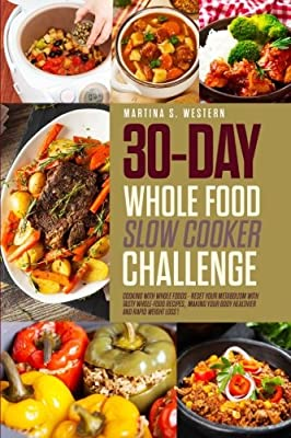 30-Day Whole Food Slow Cooker Challenge: Whole Food Recipes For Your Slow Cooker – Fast ,Delicious and Easy Approved Whole Foods Recipes for Weight Loss!