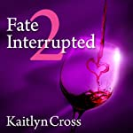 Fate Interrupted 2 | Kaitlyn Cross