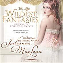 In My Wildest Fantasies: Pembroke Palace Series, Book One (Avon Romantic Treasure) Audiobook by Julianne MacLean Narrated by Rosalyn Landor