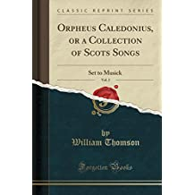 Orpheus Caledonius, or a Collection of Scots Songs, Vol. 2: Set to Musick (Classic Reprint)