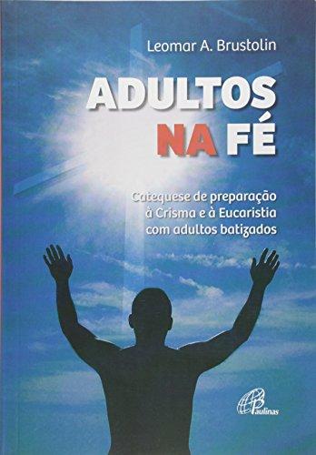 Adultos na Fé. Catequese de Preparação à Crisma e à Eucaristia de Adultos Batizados