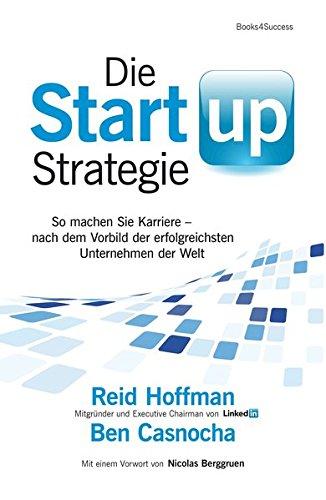 Die Start-up-Strategie: So machen Sie Karriere - nach dem Vorbild der erfolgreichsten Unternehmen der Welt