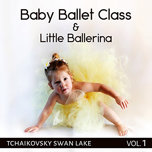 Baby Balett Class: Little Balerina - Pink Tutu, Ballet Dance Music for Toddlers, Kids & Children, First Lessons with Tchaikovsky Swan Lake Vol. 1
