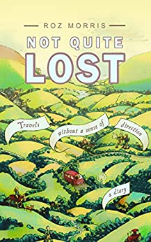 Not Quite Lost - Travels Without A Sense of Direction by [Morris, Roz]