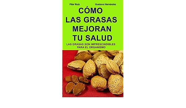 CÓMO LAS GRASAS MEJORAN TU SALUD: Las grasas son imprescindibles para las funciones del organismo eBook: Gustavo Hernández Ruiz, Pilar Ruiz Albert: ...