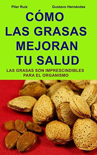 CÓMO LAS GRASAS MEJORAN TU SALUD: Las grasas son imprescindibles para las funciones del organismo (Spanish Edition)