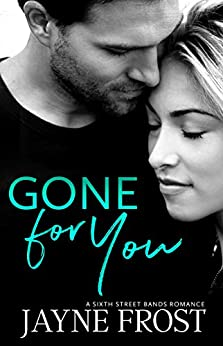 Gone for You (Sixth Street Bands Series Book 1) by [Frost, Jayne]