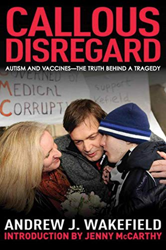 Callous Disregard: Autism and Vaccines--The Truth Behind a -