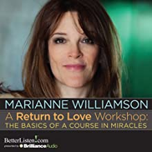 A Return to Love Workshop: The Basics of A Course in Miracles Discours Auteur(s) : Marianne Williamson Narrateur(s) : Marianne Williamson