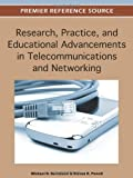Research, Practice, and Educational Advancements in Telecommunications and Networking, Michael Bartolacci, 1466600500