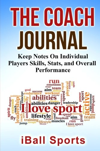 Individual Players (The Coach Journal: Sports Notebook For Coaches, Coaching Journal: Keep Notes on Individual Players Skills, Stats and Overall Performance.)