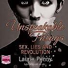 Unspeakable Things: Sex, Lies and Revolution Hörbuch von Laurie Penny Gesprochen von: Jo Hall