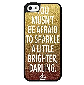 """You Musn't Be Afraid to Sparkle a Little Brighter Darling"" on Gold and Bronze Glitter Background Hard Snap on Phone Case (iPhone 5c)"