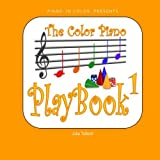 The Color Piano PlayBook 1: Treble Clef - Right Hand (Volume 1)