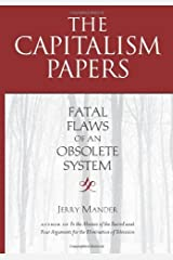 The Capitalism Papers: Fatal Flaws of an Obsolete System by Jerry Mander (2012-06-12)