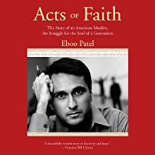 Acts of Faith: The Story of an American Muslim, the Struggle for the Soul of a Generation Audiobook by Eboo Patel Narrated by Vikas Adam