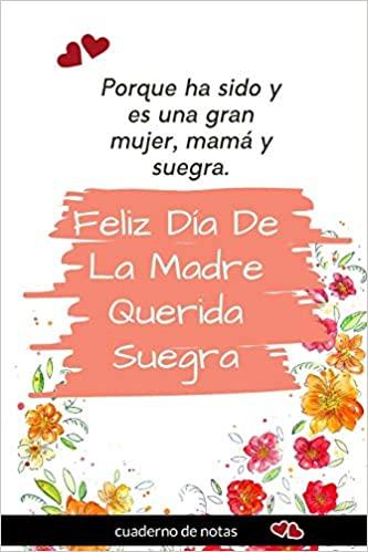 Feliz Dia De La Madre Suegra Regalos Para Mama Dedicatoria Dia Especial Cuaderno De Notas Publishing Jonathan S Burkett 9781070836041 Books
