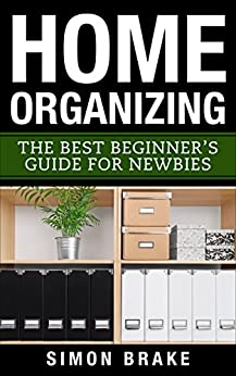 Home Organizing The Best Beginner 39 S Guide For Newbies Interior Design Home Organizing Home