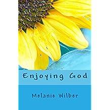Enjoying God: Teen Edition (Devotions For Teen Girls Book 2)