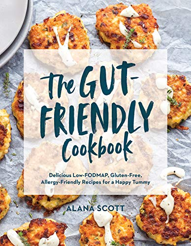 The Gut-Friendly Cookbook: Delicious Low-FODMAP, Gluten-Free, Allergy-Friendly Recipes for a Happy Tummy by Alana Scott
