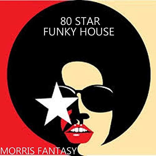 80 star funky house by morris fantasy on amazon music for Funky house songs